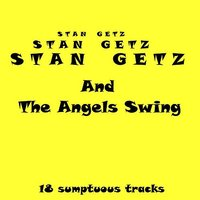 And The Angels Swing — Stan Getz