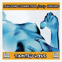 Tainted Love — Mahjong Connection feat. Keplero