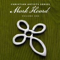 Christian Artists Series: Mark Heard, Vol. 1 — Mark Heard