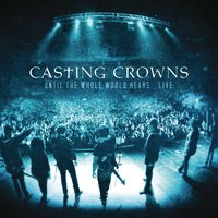 Until The Whole World Hears Live — Casting Crowns