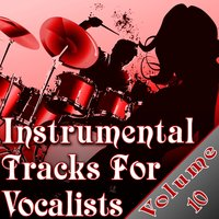 Instrumental Tracks For Vocalists Vol. 10 - Instrumental Backing Tracks For Singers Minus Vocals   — The Backing Tracks