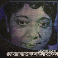 Over the Top Blues Masterpieces — Mamie Smith