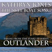 "The Skye Boat Song (Opening Theme from Showtime TV Series ""Outlander"") [feat. Kathryn Jones] — Dominik Hauser, Kathryn Jones"
