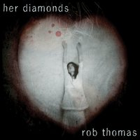 Her Diamonds — Rob Thomas