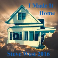 I Made It Home — Steve West