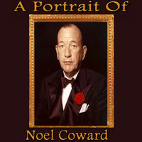 A Portrait of Noel Coward — Noël Coward
