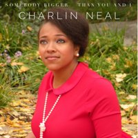 Somebody Bigger Than You and I — Charlin Neal