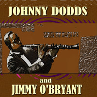 Johnny Dodds and Jimmy O'Bryant — Johnny Dodds, Jimmy O'Bryant