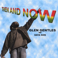 THEN AND NOW — Glen Gentles AKA Daya Son
