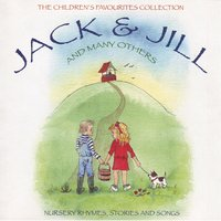 The Children's Favourites Collection - Jack and Jill and Many Others — Wendy, Peter, The Tick Tock Boys, Peter, Wendy & The Tick Tock Boys