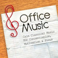 Office Music: Calm Classical Music for Concentration, Motivation & Focus — сборник