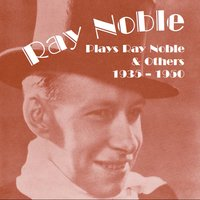 Ray Noble Plays Ray Noble and Others — Ray Noble and His Orchestra
