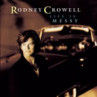 Life Is Messy — Rodney Crowell