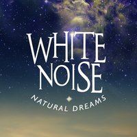 White Noise: Natural Dreams — White Noise, Baby Sweet Dream, Natural White Noise: Music for Meditation, Relaxation, Sleep, Massage Therapy, White Noise|Baby Sweet Dream|Natural White Noise: Music for Meditation, Relaxation, Sleep, Massage Therapy