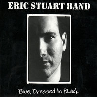 Blue, Dressed In Black — Eric Stuart Band