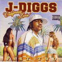 California Livin Part 2 — J-Diggs Ft Mac Dre, Yukmouth, J-Diggs