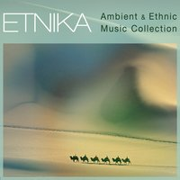 Etnika Ambient & Ethnic Music Collection — David Sabiu, Francisco Orsini, Giampaolo Pape Gurioli