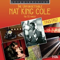 "The Unforgettable Nat King Cole — Nat ""King"" Cole"