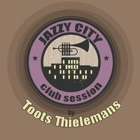 JAZZY CITY - Club Session by Toots Thielemans — Toots Thielemans