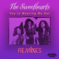 You're Wearing Me Out - Remixes — The Sweethearts