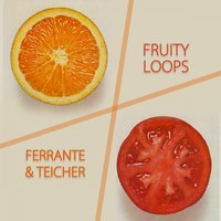 Fruity Loops — Ferrante & Teicher