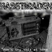 Don´t Try This At Home — Basstiraden
