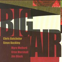 Big Air — Chris Batchelor, Steve Buckley, Myra Melford, Oren Marshall, Jim Black