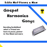 Gospel Harmonica Songs — Eddie Matthews and Maz