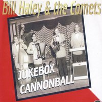 Jukebox Cannonball — Bill Haley & The Comets