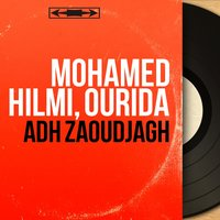 Adh Zaoudjagh — Ourida, Mohamed Hilmi, Mohamed Hilmi, Ourida