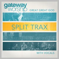 Great Great God Split Trax With Vocals — Gateway Worship