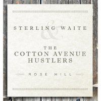 Rose Hill — Sterling Waite & the Cotton Avenue Hustlers