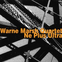Ne Plus Ultra — Gary Foster, Warne Marsh, John Tirabasso, Warne Marsh Quartet, Dave Parlato
