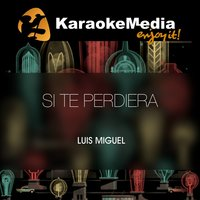 Si Te Perdiera [In The Style Of Luis Miguel] — Karaokemedia