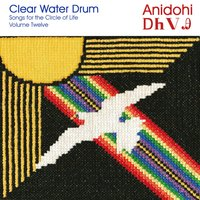 Anidohi: Songs for the Circle of Life, Vol. 12 — Clear Water Drum