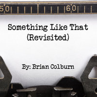 Something Like That (Revisited) — Brian Colburn