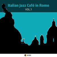 Italian Jazz Cafe in Rome, Vol. 1 — сборник
