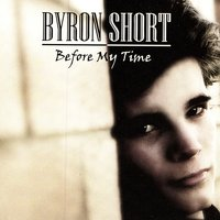 Before My Time — Byron Short
