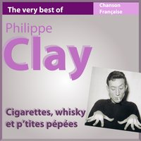 The Very Best of Philippe Clay: Cigarettes, whisky et p'tites pépées — Philippe Clay