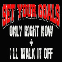 Only Right Now + I'll Walk It Off — Set Your Goals