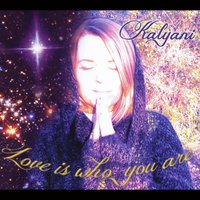Love Is Who You Are — Kalyani