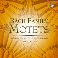 Bach Family Motets — Choir of Clare College Cambridge & Timothy Brown