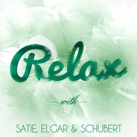Relax with Satie, Elgar & Schubert — Эрик Сати