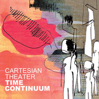 Time Continuum — Cartesian Theater