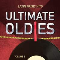 Ultimate Oldies: Latin Music Hits, Vol. 2 — Latin Music Hits