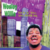 Rock n Roll Will Never Die — Wesley Willis
