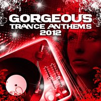 Gorgeous Trance Anthems 2012 Vip Edition — сборник