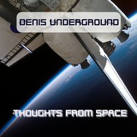 Thoughts From Space — Denis Underground