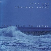 From Belo To Seoul — Jack Lee, Toninho Horta