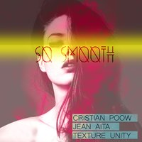So Smooth — Cristian Poow, Jean Aita, Texture Unity
